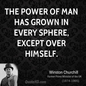 The power of man has grown in every sphere, except over himself.