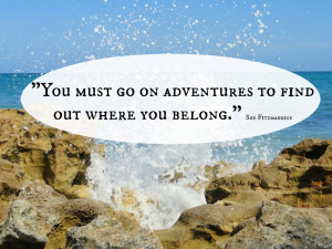 """You must go on adventures to find out where you belong."""" Sue ..."""