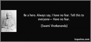 quote-be-a-hero-always-say-i-have-no-fear-tell-this-to-everyone-have ...