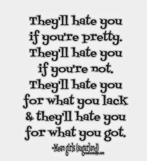 you if you're pretty. They'll hate you if you're not. They'll hate you ...