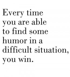 finding humor in a difficult situation inspirational quote