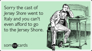 Vh jersey-shore-vacation-broke-tv-ecards-someecards