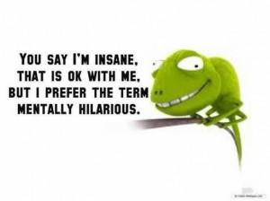 You say I am insane