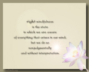 Right Mindfulness Right Mindfulness is the state in which we are aware ...