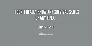 """don't really know any survival skills of any kind."""""""