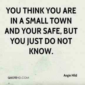 Angie Hild - You think you are in a small town and your safe, but you ...