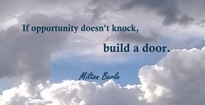 Milton Berle Quote: If opportunity doesn't knock...