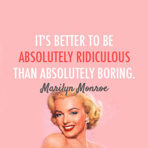 Absolutely Ridiculous - Marilyn Monroe Quote
