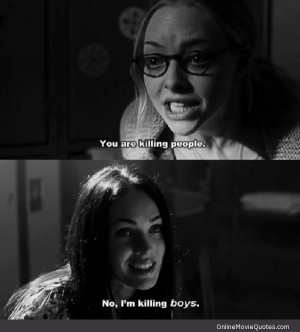 quote from the 2009 thriller movie Jennifer's Body starring Megan ...