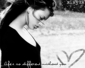 Life Is Different Without You