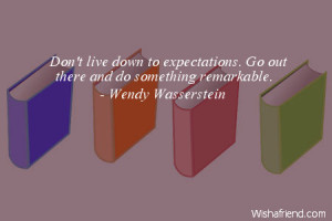 graduation-Don't live down to expectations. Go out there and do ...