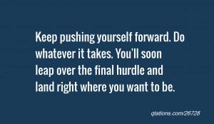 Keep Pushing Quotes Keep pushing yourself forward.