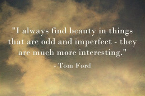 love Tom Ford. Tom Ford Quote