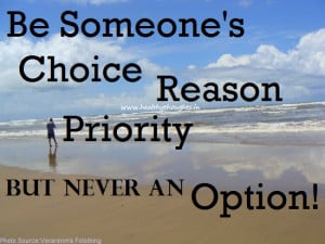 Be someone's choice, reason priority not option