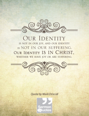 , and our identity is not in our suffering. Our identity is in Christ ...