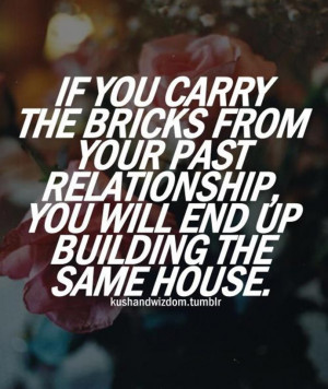 relationship-quote-if-you-carry-the-bricks-from-your-past-relationship ...