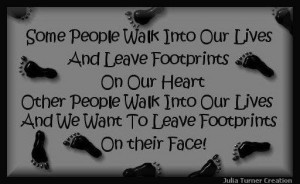 ... lives-and-we-want-to-leave-footprints-on-their-face~funny~quotes~life