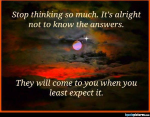 The answers will you com to when you least expect it