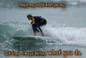 People May Doubt What You Say - Action Quote