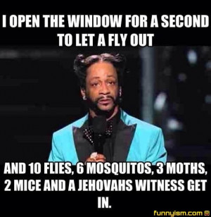 let a fly out and 10 flies 6 mosquitoes 3 moths 2 mice and a jehovah s ...