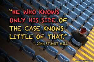 "Inspirational Quote: ""He who knows only his side of the case knows ..."