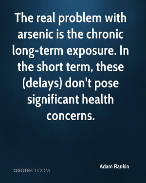 The real problem with arsenic is the chronic long-term exposure. In ...