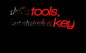 Quotes Picture: skill is tools, but atbeeeeeepude is key