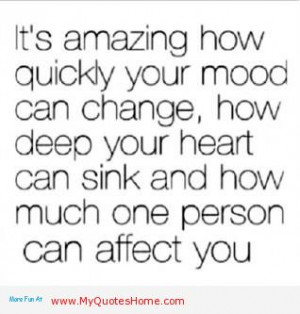 It's Amazing How Quickly Your Mood Can Change, How Deep Your Heart ...