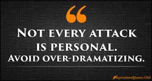 InspirationalQuotes.Club - attack, personal, drama, advice, unknown