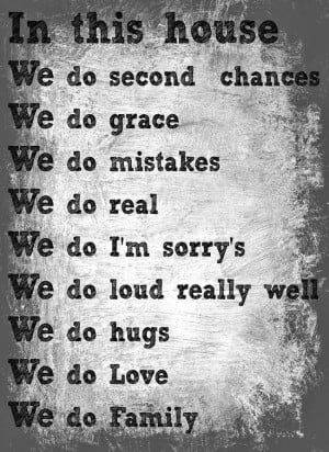 In this house...we do second chances, we do grace, we do mistakes, we ...