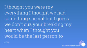 thought you were my everything I thought we had something special ...