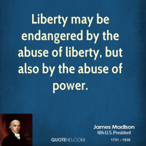 Liberty may be endangered by the abuse of liberty, but also by the ...
