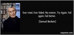 Ever tried. Ever failed. No matter. Try Again. Fail again. Fail better ...