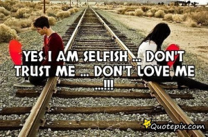 Selfish Love Quotes And Sayings Selfish love quotes and