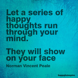 ... through your mind. They will show on your face - Norman Vincent Peale