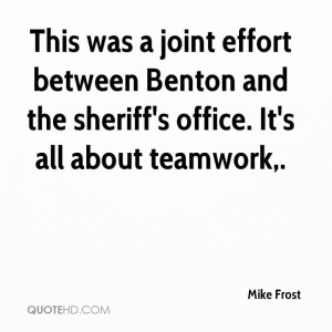 This was a joint effort between Benton and the sheriff's office. It's ...