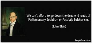 ... roads of Parliamentary Socialism or Fascistic Bolshevism. - John Blair
