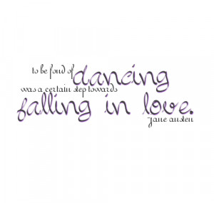 To Be Fond Of Dancing Was a Certain Step Forwards Falling In Love.