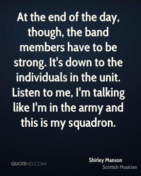 At the end of the day, though, the band members have to be strong. It ...