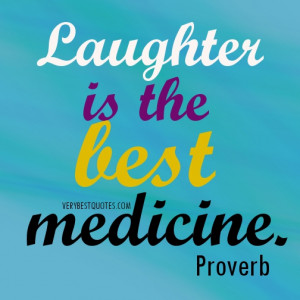 Medicine quotes - Laughter is the best medicine.
