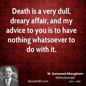 Death is a very dull, dreary affair, and my advice to you is to have ...