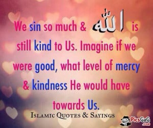 god is kind muslim quote to tell you we sin so much but god forgive us ...