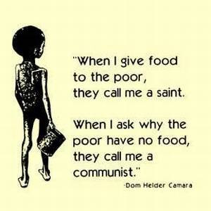 When I Give Food To The Poor They Call Me A Saint…