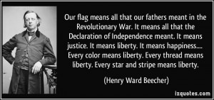 Our flag means all that our fathers meant in the Revolutionary War. It ...