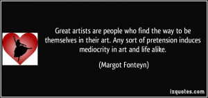 Great artists are people who find the way to be themselves in their ...