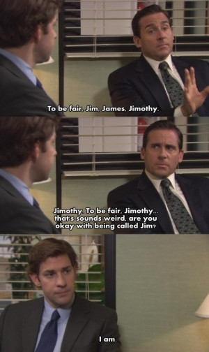 Jim...The Office