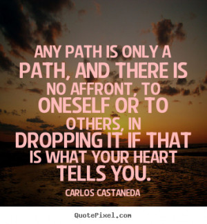 heart tells you carlos castaneda more inspirational quotes life quotes ...