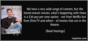We have a very wide range of content, but the brand-newest movies ...