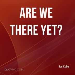 Are We There Yet? - Ice Cube