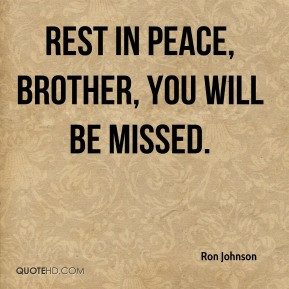 Ron Johnson - Rest in Peace, Brother, you will be missed.